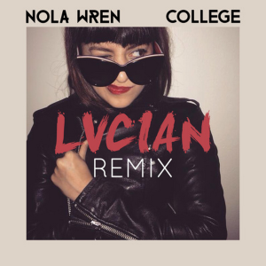 Lucian, a fan of French artist College, has remixed the song that first caught College's attention and ultimately led to the College-Nola Wren collaboration,