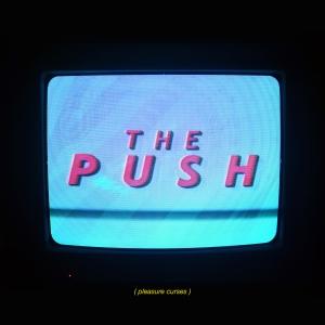 Pleasure Curses THE PUSH